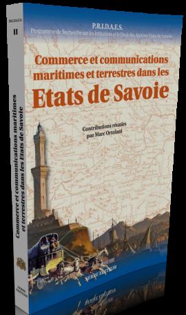 Commerce et communications maritimes et terrestres dans les Etats de Savoie - Marc Ortolani,Olivier Vernier,Michel Bottin